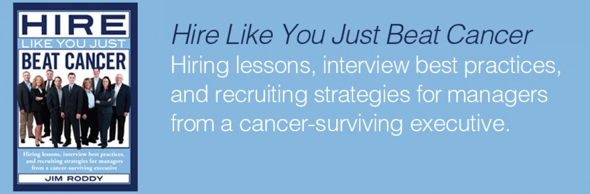 The book Hire Like You Just Beat Cancer: hiring lessons, interview best practices, and recruiting strategies for managers